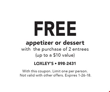 Free appetizer or dessert with the purchase of 2 entrees (up to a $10 value). With this coupon. Limit one per person. Not valid with other offers. Expires 1-26-18.