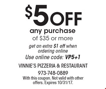 $5 Off any purchase of $35 or more get an extra $1 off when ordering online Use online code: VP5+1. With this coupon. Not valid with other offers. Expires 10/31/17.