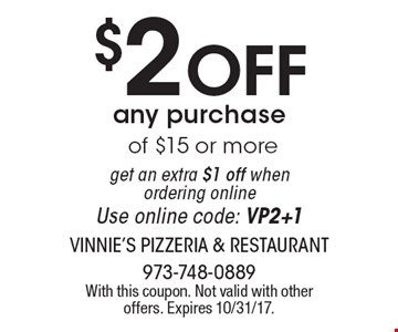 $2 Off any purchase of $15 or more get an extra $1 off when ordering online Use online code: VP2+1. With this coupon. Not valid with other offers. Expires 10/31/17.