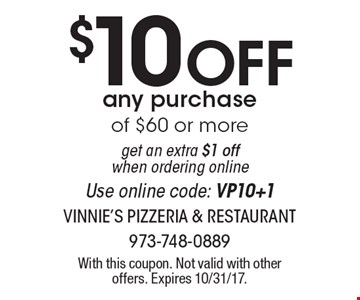 $10 Off any purchase of $60 or more get an extra $1 off when ordering online Use online code: VP10+1. With this coupon. Not valid with other offers. Expires 10/31/17.