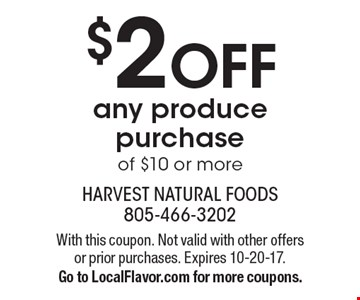 $2 off any produce purchase of $10 or more. With this coupon. Not valid with other offers or prior purchases. Expires 10-20-17. Go to LocalFlavor.com for more coupons.