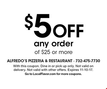 $5 Off any order of $25 or more. With this coupon. Dine in or pick up only. Not valid on delivery. Not valid with other offers. Expires 11-10-17. Go to LocalFlavor.com for more coupons.