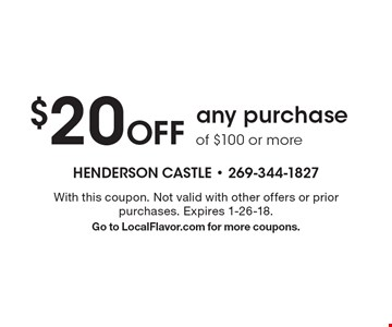 $20 off any purchase of $100 or more. With this coupon. Not valid with other offers or prior purchases. Expires 1-26-18. Go to LocalFlavor.com for more coupons.
