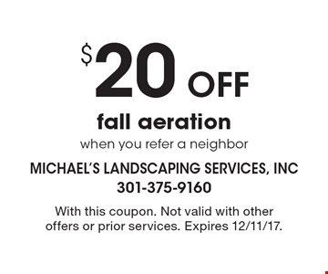 $20 Off fall aeration when you refer a neighbor. With this coupon. Not valid with other offers or prior services. Expires 12/11/17.