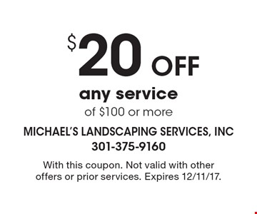 $20 Off any service of $100 or more. With this coupon. Not valid with other offers or prior services. Expires 12/11/17.