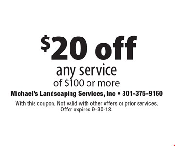 $20 off any service of $100 or more. With this coupon. Not valid with other offers or prior services. Offer expires 9-30-18.