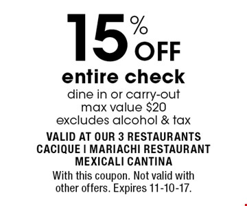 15% OFF entire check. dine in or carry-out. max value $20. excludes alcohol & tax. With this coupon. Not valid with other offers. Expires 11-10-17.