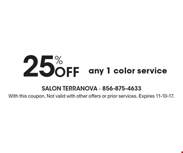 25% Off any 1 color service. With this coupon. Not valid with other offers or prior services. Expires 11-10-17.