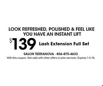 Look refreshed, polished & feel like you have an instant lift $139 Lash Extension Full Set. With this coupon. Not valid with other offers or prior services. Expires 1-5-18.