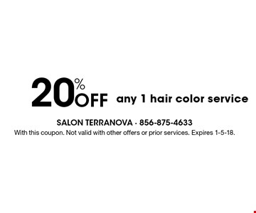 20% Off any 1 hair color service. With this coupon. Not valid with other offers or prior services. Expires 1-5-18.
