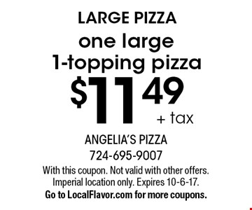 LARGE PIZZA! One large 1-topping pizza $11.49 + tax. With this coupon. Not valid with other offers. Imperial location only. Expires 10-6-17. Go to LocalFlavor.com for more coupons.