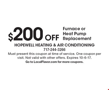 $200 Off Furnace or Heat Pump Replacement. Must present this coupon at time of service. One coupon per visit. Not valid with other offers. Expires 10-6-17. Go to LocalFlavor.com for more coupons.