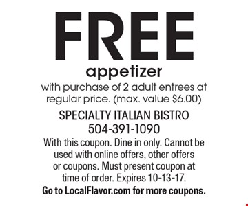 FREE appetizer with purchase of 2 adult entrees at regular price. (max. value $6.00). With this coupon. Dine in only. Cannot be used with online offers, other offers or coupons. Must present coupon at time of order. Expires 10-13-17. Go to LocalFlavor.com for more coupons.