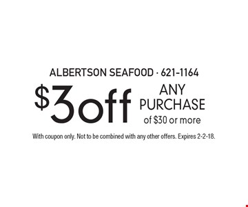 $3 off ANY PURCHASE of $30 or more. With coupon only. Not to be combined with any other offers. Expires 2-2-18.