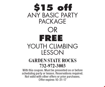 FREE YOUTH CLIMBING LESSON. $15 off ANY BASIC PARTY PACKAGE. . With this coupon. Must be presented on or before scheduling party or lesson. Reservations required. Not valid with other offers or prior purchases. Offer expires 10-31-17