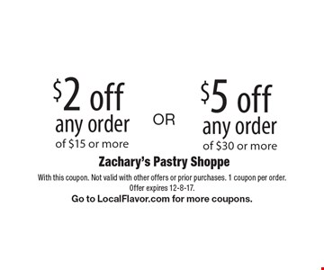 $5 off any order of $30 or more. $2 off any order of $15 or more. OR. With this coupon. Not valid with other offers or prior purchases. 1 coupon per order. Offer expires 12-8-17. Go to LocalFlavor.com for more coupons.