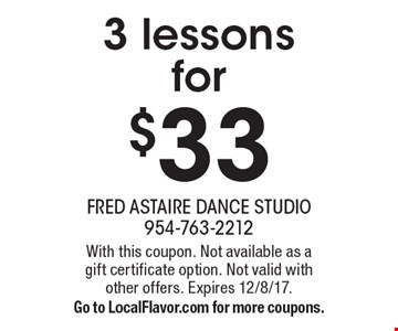 3 lessons for $33. With this coupon. Not available as a gift certificate option. Not valid with other offers. Expires 12/8/17. Go to LocalFlavor.com for more coupons.