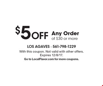 $5 Off Any Order of $30 or more. With this coupon. Not valid with other offers. Expires 12/8/17. Go to LocalFlavor.com for more coupons.