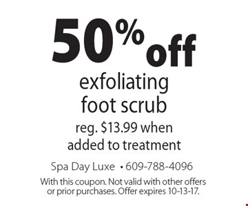50% off exfoliating foot scrub. Reg. $13.99 when added to treatment. With this coupon. Not valid with other offers or prior purchases. Offer expires 10-13-17.