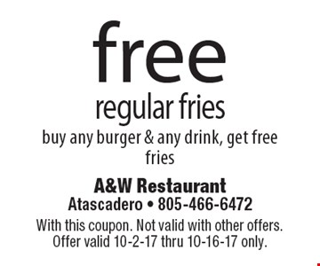 Free regular fries. Buy any burger & any drink, get free fries. With this coupon. Not valid with other offers. Offer valid 10-2-17 thru 10-16-17 only.
