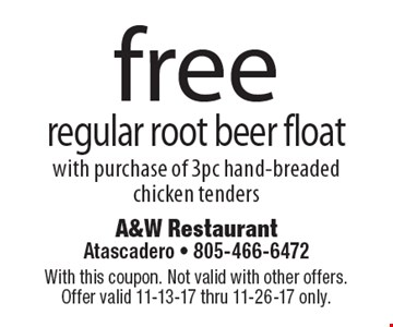 Free regular root beer float with purchase of 3pc hand-breaded chicken tenders. With this coupon. Not valid with other offers. Offer valid 11-13-17 thru 11-26-17 only.
