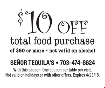 $10 off total food purchase of $60 or more. Not valid on alcohol. With this coupon. One coupon per table per visit. Not valid on holidays or with other offers. Expires 4/23/18.