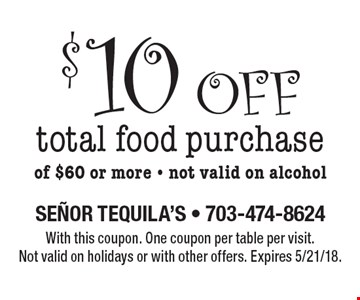 $10 off total food purchase of $60 or more Not valid on alcohol. With this coupon. One coupon per table per visit. Not valid on holidays or with other offers. Expires 5/21/18.