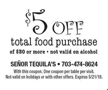 $5 off total food purchase of $30 or more. Not valid on alcohol. With this coupon. One coupon per table per visit. Not valid on holidays or with other offers. Expires 5/21/18.