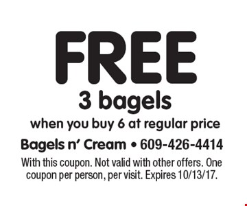 Free 3 bagels when you buy 6 at regular price. With this coupon. Not valid with other offers. One coupon per person, per visit. Expires 10/13/17.