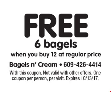 Free 6 bagels when you buy 12 at regular price. With this coupon. Not valid with other offers. One coupon per person, per visit. Expires 10/13/17.