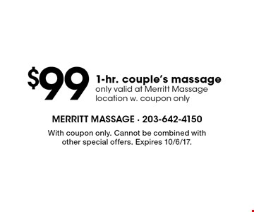 $99 1-hr. couple's massage only valid at Merritt Massage location w. coupon only. With coupon only. Cannot be combined with other special offers. Expires 10/6/17.