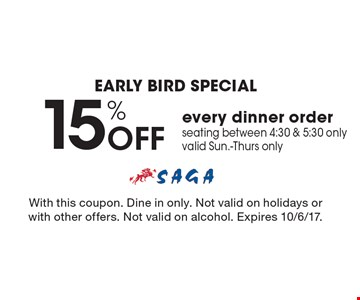Early Bird Special. 15% off every dinner order seating between 4:30 & 5:30 only. Valid Sun.-Thurs only. With this coupon. Dine in only. Not valid on holidays or with other offers. Not valid on alcohol. Expires 10/6/17.