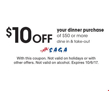 $10 off your dinner purchase of $50 or more. Dine in & take-out. With this coupon. Not valid on holidays or with other offers. Not valid on alcohol. Expires 10/6/17.