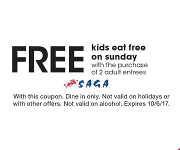 Free kids eat free on Sunday with the purchase of 2 adult entrees. With this coupon. Dine in only. Not valid on holidays or with other offers. Not valid on alcohol. Expires 10/6/17.
