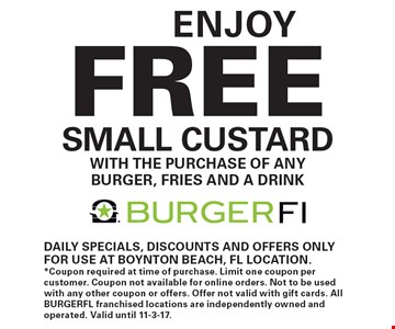 Enjoy Free small custard with the purchase of any burger, fries and a drink. Daily specials, discounts and offers only for use at Boynton Beach, FL location.*Coupon required at time of purchase. Limit one coupon per customer. Coupon not available for online orders. Not to be used with any other coupon or offers. Offer not valid with gift cards. All BURGERFL franchised locations are independently owned and operated. Valid until 11-3-17.