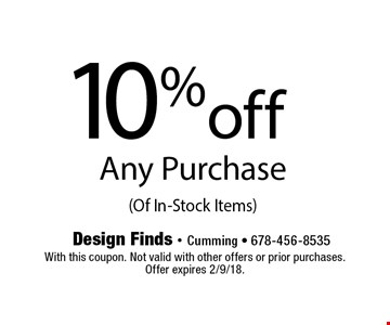 10%off Any Purchase (Of In-Stock Items). With this coupon. Not valid with other offers or prior purchases. Offer expires 2/9/18.