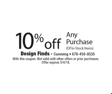 10% off Any Purchase (Of In-Stock Items). With this coupon. Not valid with other offers or prior purchases. Offer expires 5/4/18.