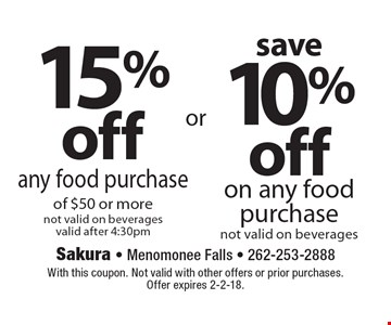 Save 10% off on any food purchase (not valid on beverages) OR 15% off any food purchase of $50 or more (not valid on beverages). Valid after 4:30pm. With this coupon. Not valid with other offers or prior purchases. Offer expires 2-2-18.