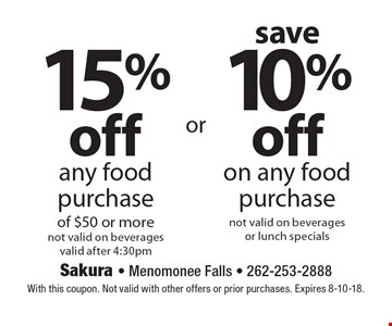 Save 10% off on any food purchase (not valid on beverages or lunch specials). 15% off any food purchase of $50 or more (not valid on beverages, valid after 4:30pm). With this coupon. Not valid with other offers or prior purchases. Expires 8-10-18.