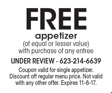 Free appetizer (of equal or lesser value) with purchase of any entree. Coupon valid for single appetizer. Discount off regular menu price. Not valid with any other offer. Expires 11-6-17.
