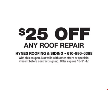 $25 off any roof repair. With this coupon. Not valid with other offers or specials. Present before contract signing. Offer expires 10-31-17.
