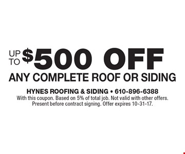 $500 off Any complete roof or siding. With this coupon. Based on 5% of total job. Not valid with other offers. Present before contract signing. Offer expires 10-31-17.