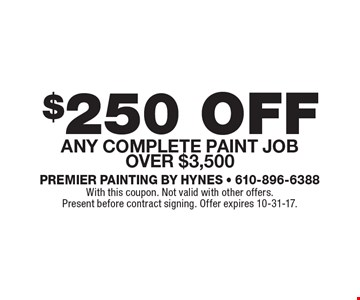 $250 off any complete paint job over $3,500. With this coupon. Not valid with other offers. Present before contract signing. Offer expires 10-31-17.