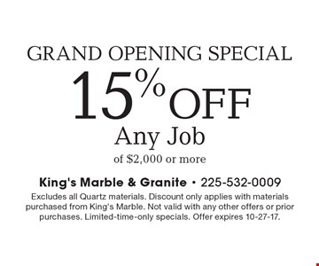 GRAND OPENING SPECIAL 15% OFF Any Job of $2,000 or more. Excludes all Quartz materials. Discount only applies with materials purchased from King's Marble. Not valid with any other offers or prior purchases. Limited-time-only specials. Offer expires 10-27-17.