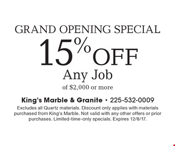 GRAND OPENING SPECIAL 15% OFF Any Job of $2,000 or more. Excludes all Quartz materials. Discount only applies with materials purchased from King's Marble. Not valid with any other offers or prior purchases. Limited-time-only specials. Expires 12/8/17.