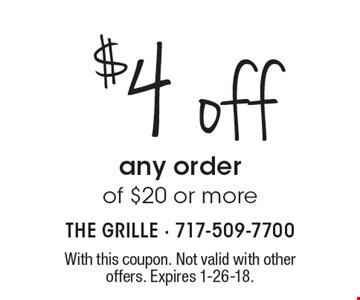 $4 off any order of $20 or more. With this coupon. Not valid with other offers. Expires 1-26-18.