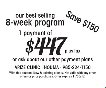 1 payment of $447 plus taxour best selling 8-week program or ask about our other payment plans Save $150. With this coupon. New & existing clients. Not valid with any other offers or prior purchases. Offer expires 11/30/17.