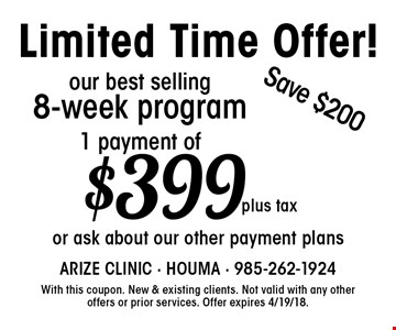 Limited Time Offer! our best selling 8-week program - 1 payment of $399 plus tax. Save $200 or ask about our other payment plans. With this coupon. New & existing clients. Not valid with any other offers or prior services. Offer expires 4/19/18.