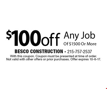 $100 off Any Job Of $1500 Or More. With this coupon. Coupon must be presented at time of order. Not valid with other offers or prior purchases. Offer expires 10-6-17.