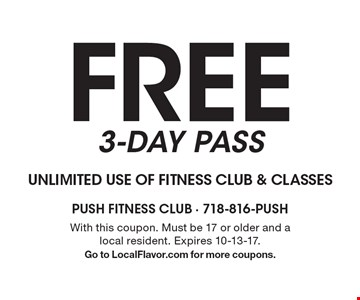 Free 3-Day Pass. Unlimited use of fitness club & classes. With this coupon. Must be 17 or older and a local resident. Expires 10-13-17. Go to LocalFlavor.com for more coupons.